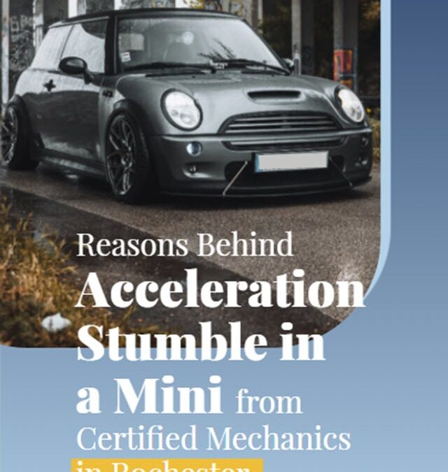 Reasons Behind Acceleration Stumble in a Mini From Certified Mechanics in Rochester